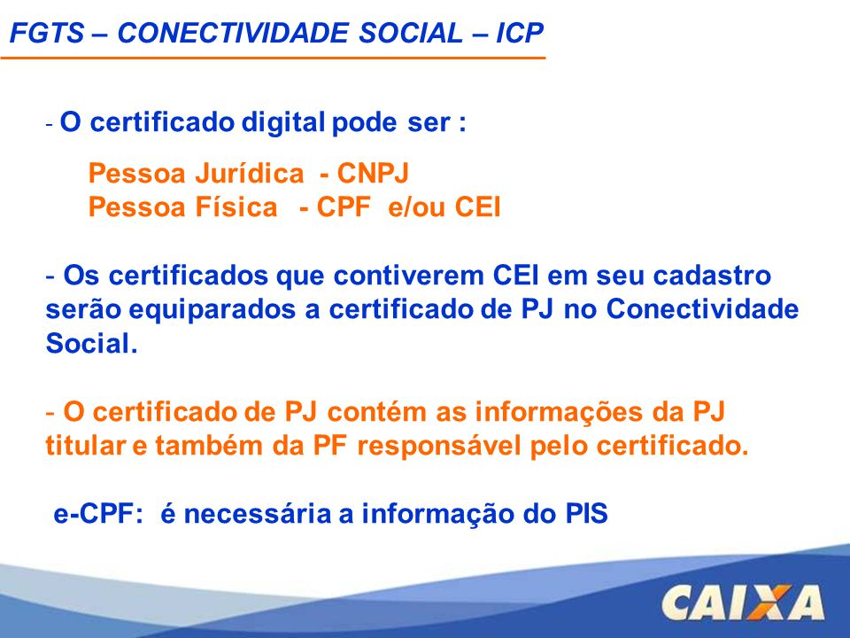 - O certificado digital pode ser : Pessoa Jurídica - CNPJ Pessoa Física - CPF e/ou CEI - Os certificados que contiverem CEI em seu cadastro serão equi