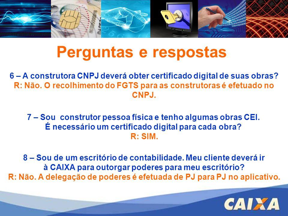 FGTS – CONECTIVIDADE SOCIAL – ICP 6 – A construtora CNPJ deverá obter certificado digital de suas obras? R: Não. O recolhimento do FGTS para as constr