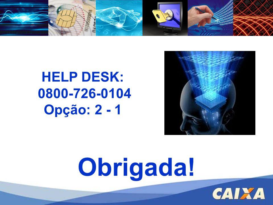 FGTS – CONECTIVIDADE SOCIAL – ICP HELP DESK: 0800-726-0104 Opção: 2 - 1 Obrigada!