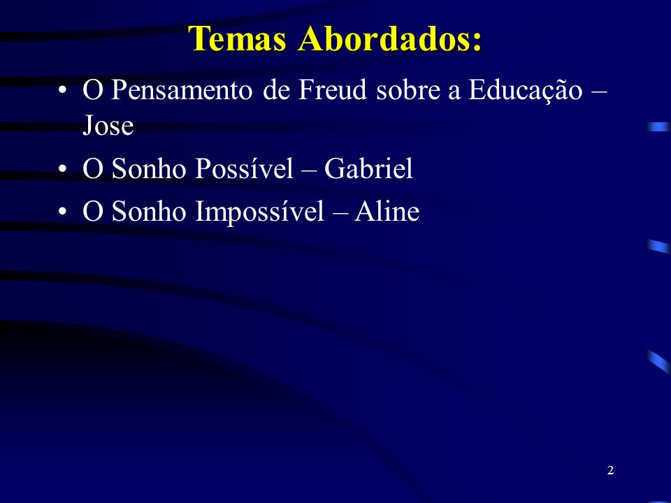 1 Freud e a Educação Faced – Faculdade de Educação. Curso: Pedagogia – Multimeios e Informática Educativa Componentes do Grupo: Jose, Aline, Gabriela,