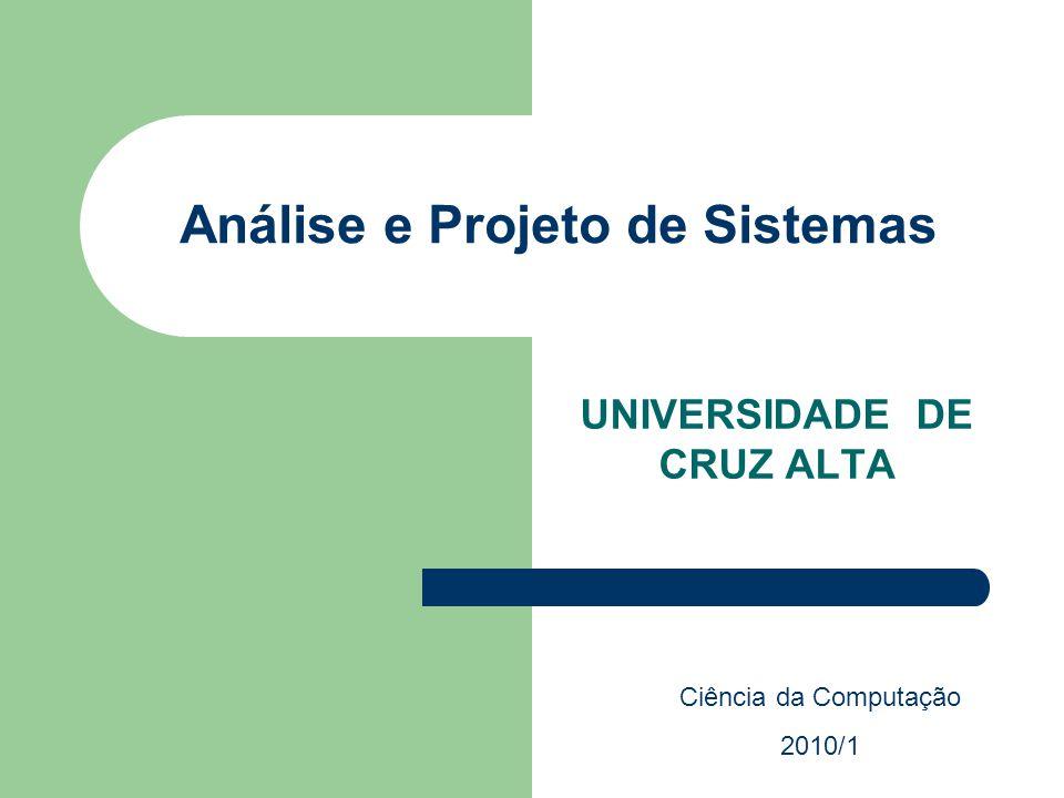 Análise e Projeto de Sistemas UNIVERSIDADE DE CRUZ ALTA Ciência da Computação 2010/1