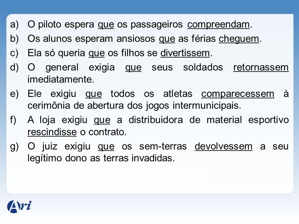 a)O piloto espera que os passageiros compreendam. b)Os alunos esperam ansiosos que as férias cheguem. c)Ela só queria que os filhos se divertissem. d)