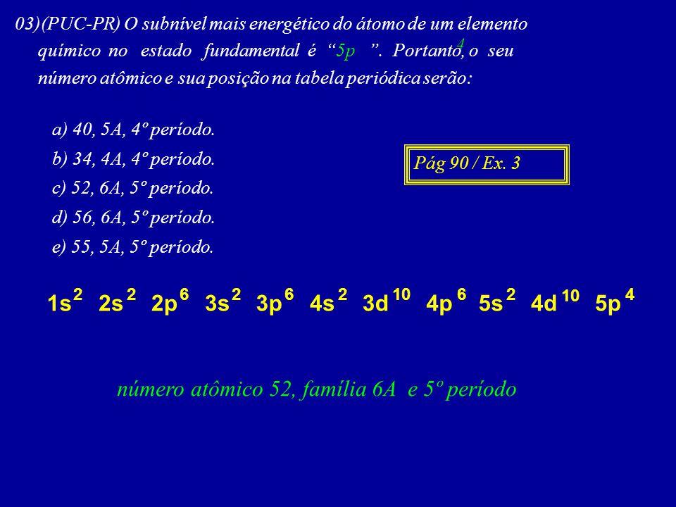 03)(PUC-PR) O subnível mais energético do átomo de um elemento químico no estado fundamental é 5p.