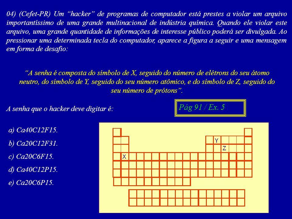 04) (Cefet-PR) Um hacker de programas de computador está prestes a violar um arquivo importantíssimo de uma grande multinacional de indústria química.