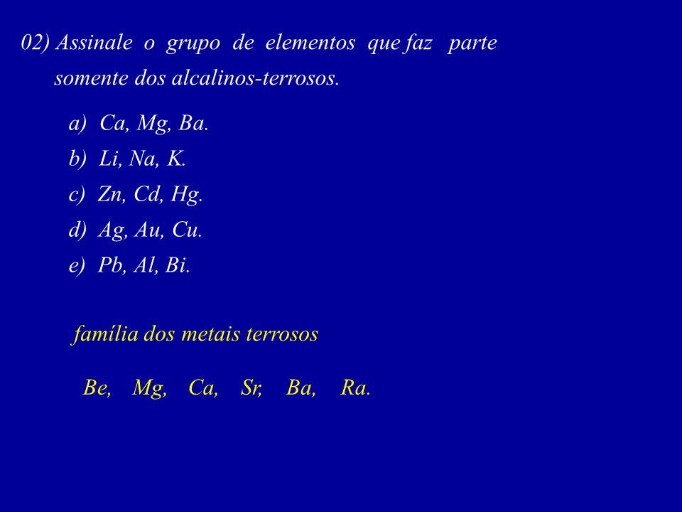 02) Assinale o grupo de elementos que faz parte somente dos alcalinos-terrosos.