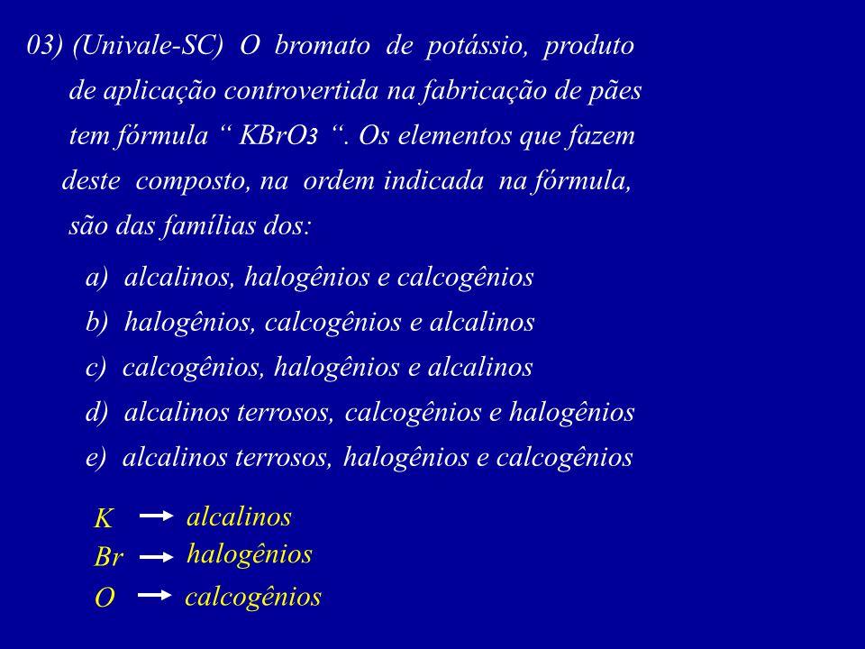 03) (Univale-SC) O bromato de potássio, produto de aplicação controvertida na fabricação de pães tem fórmula KBrO 3.