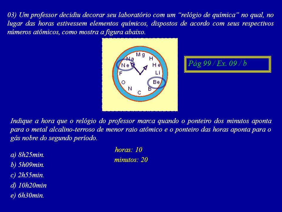 03) Um professor decidiu decorar seu laboratório com um relógio de química no qual, no lugar das horas estivessem elementos químicos, dispostos de acordo com seus respectivos números atômicos, como mostra a figura abaixo.