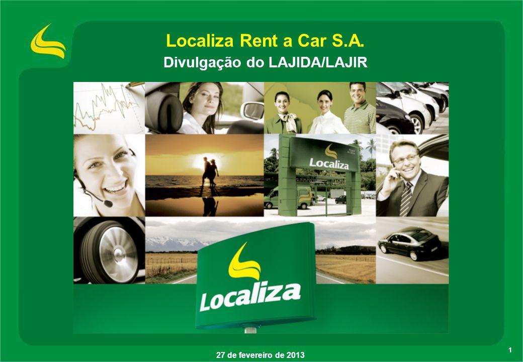 1 27 de fevereiro de 2013 Localiza Rent a Car S.A. Divulgação do LAJIDA/LAJIR