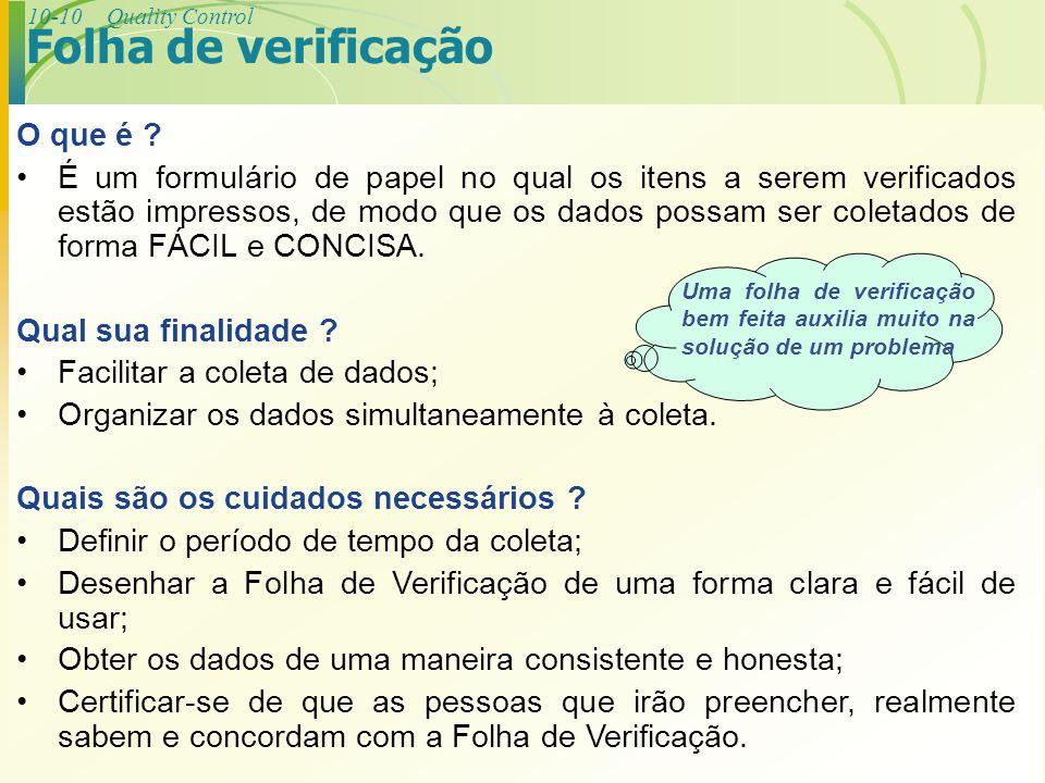 10-10Quality Control Folha de verificação O que é ? É um formulário de papel no qual os itens a serem verificados estão impressos, de modo que os dado