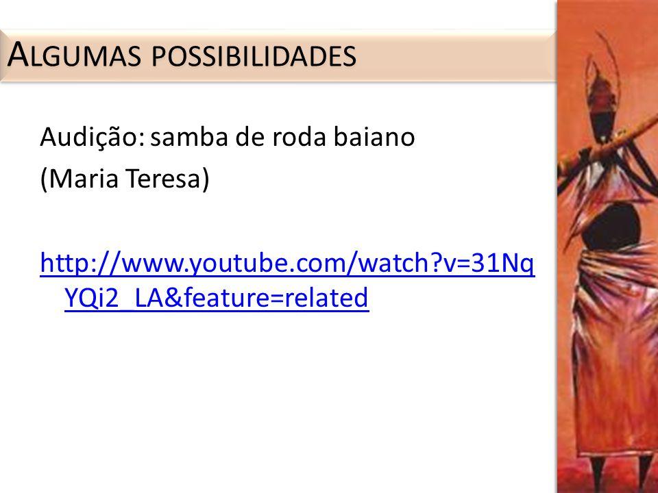 Audição: samba de roda baiano (Maria Teresa) http://www.youtube.com/watch?v=31Nq YQi2_LA&feature=related