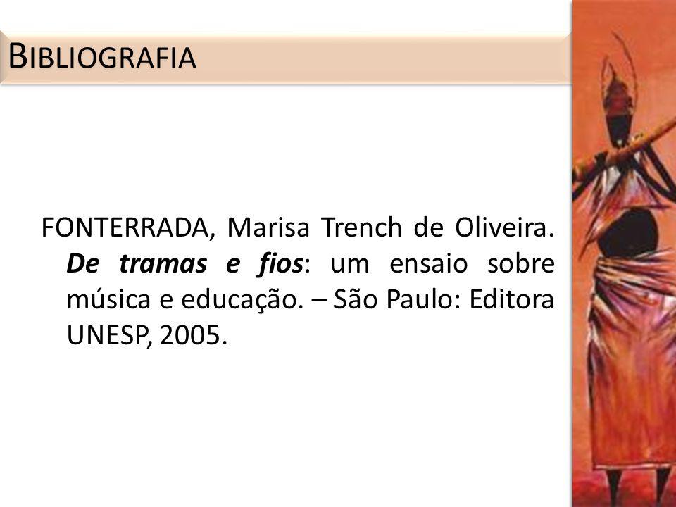 FONTERRADA, Marisa Trench de Oliveira. De tramas e fios: um ensaio sobre música e educação. – São Paulo: Editora UNESP, 2005.