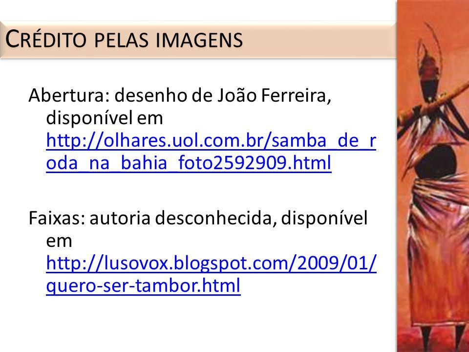 Abertura: desenho de João Ferreira, disponível em http://olhares.uol.com.br/samba_de_r oda_na_bahia_foto2592909.html http://olhares.uol.com.br/samba_d