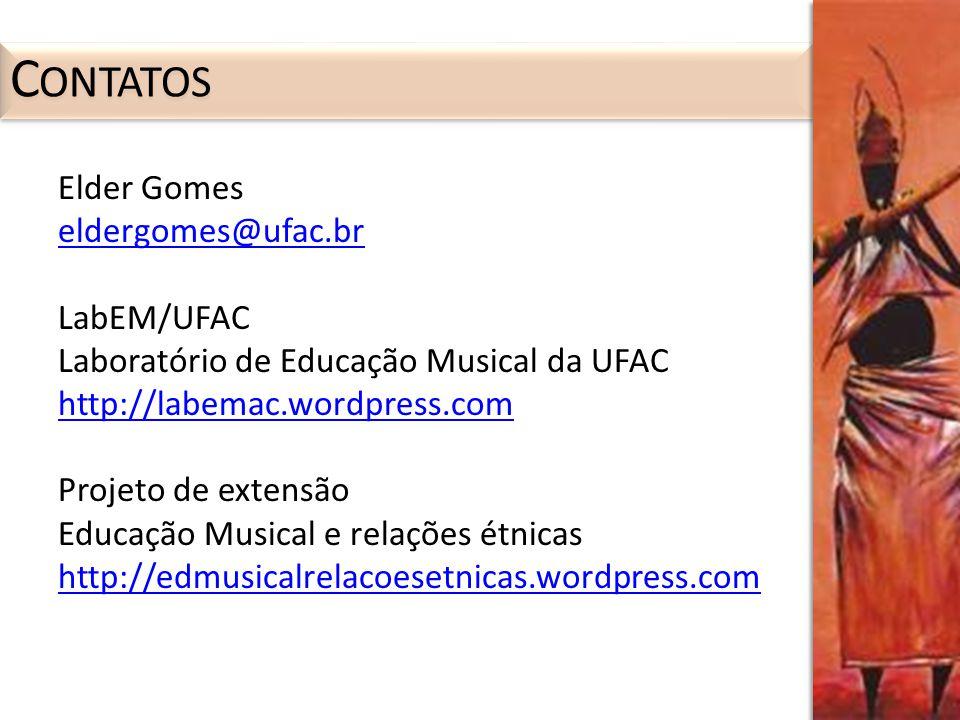 Elder Gomes eldergomes@ufac.br LabEM/UFAC Laboratório de Educação Musical da UFAC http://labemac.wordpress.com Projeto de extensão Educação Musical e