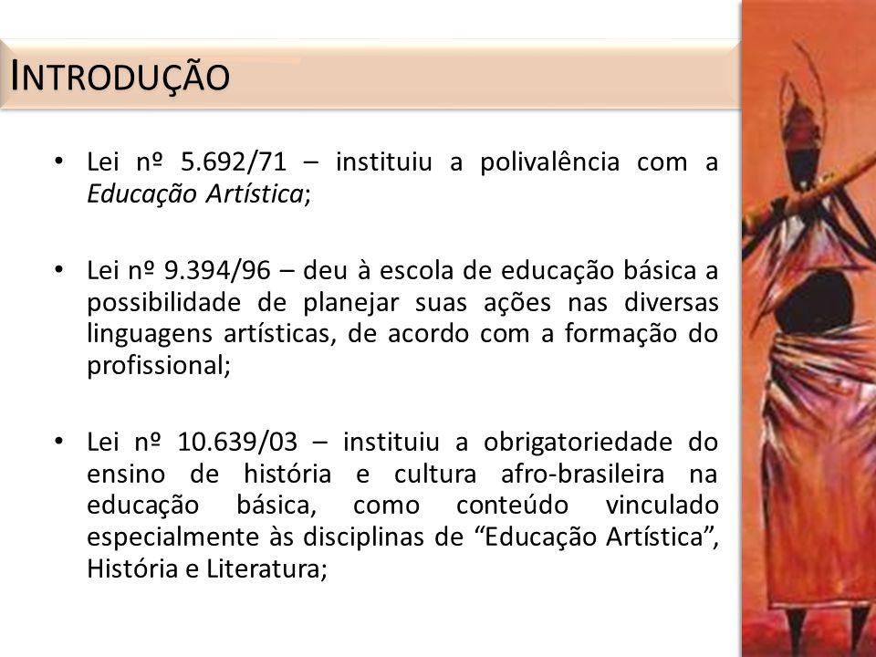 Lei nº 11.645/08 – instituiu a obrigatoriedade, nos moldes da Lei nº 10.639/03, do ensino de história e cultura afro-brasileira e indígena; Lei nº 11.769/08 – instituiu a obrigatoriedade do ensino de música na educação básica, enquanto conteúdo do componente curricular Arte.