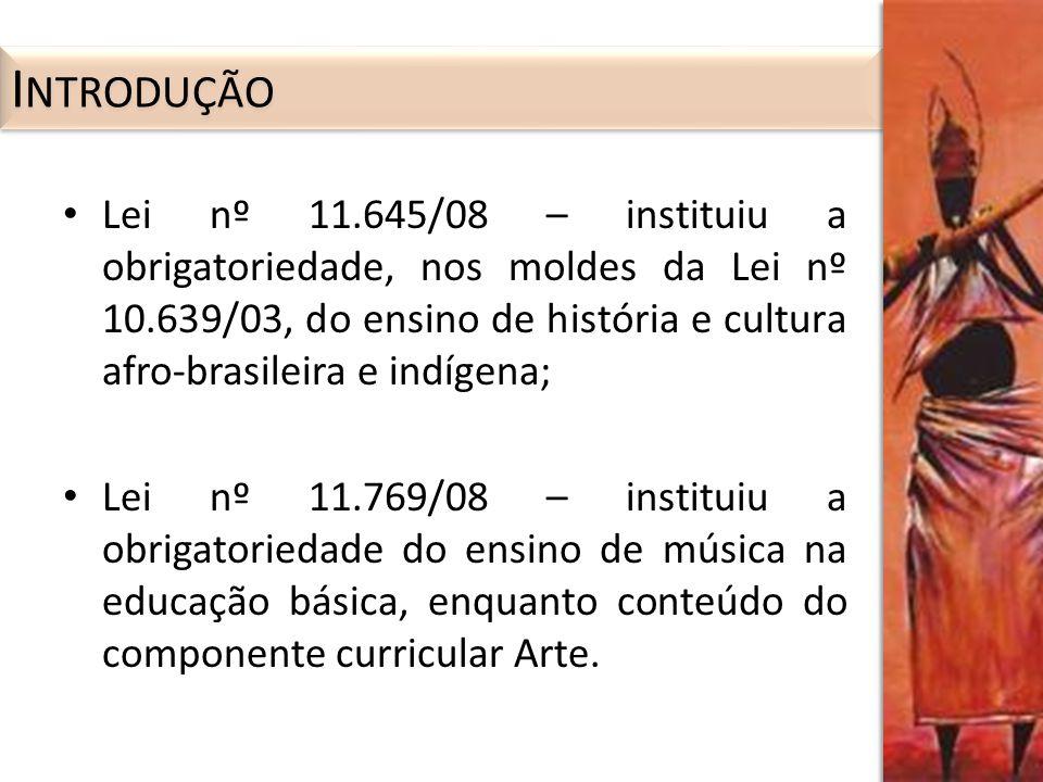 Lei nº 11.645/08 – instituiu a obrigatoriedade, nos moldes da Lei nº 10.639/03, do ensino de história e cultura afro-brasileira e indígena; Lei nº 11.