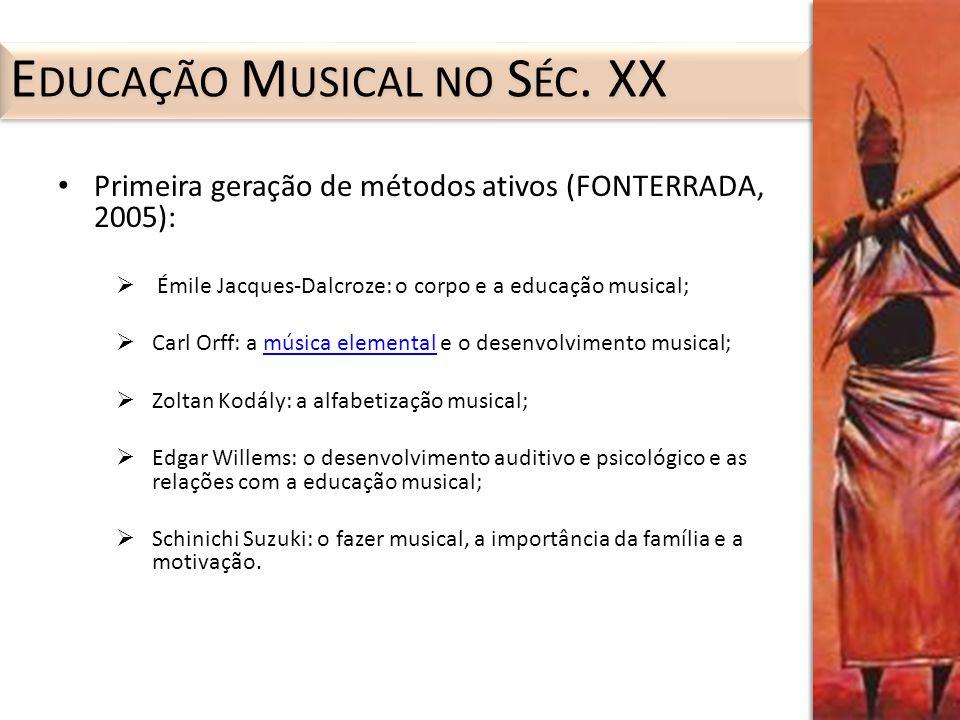 Primeira geração de métodos ativos (FONTERRADA, 2005): Émile Jacques-Dalcroze: o corpo e a educação musical; Carl Orff: a música elemental e o desenvo