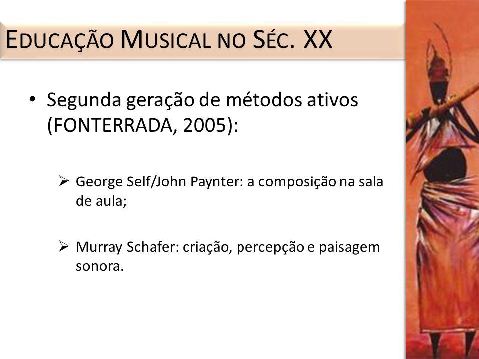 Segunda geração de métodos ativos (FONTERRADA, 2005): George Self/John Paynter: a composição na sala de aula; Murray Schafer: criação, percepção e pai