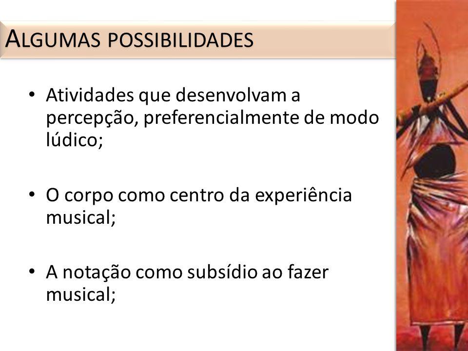 Atividades que desenvolvam a percepção, preferencialmente de modo lúdico; O corpo como centro da experiência musical; A notação como subsídio ao fazer