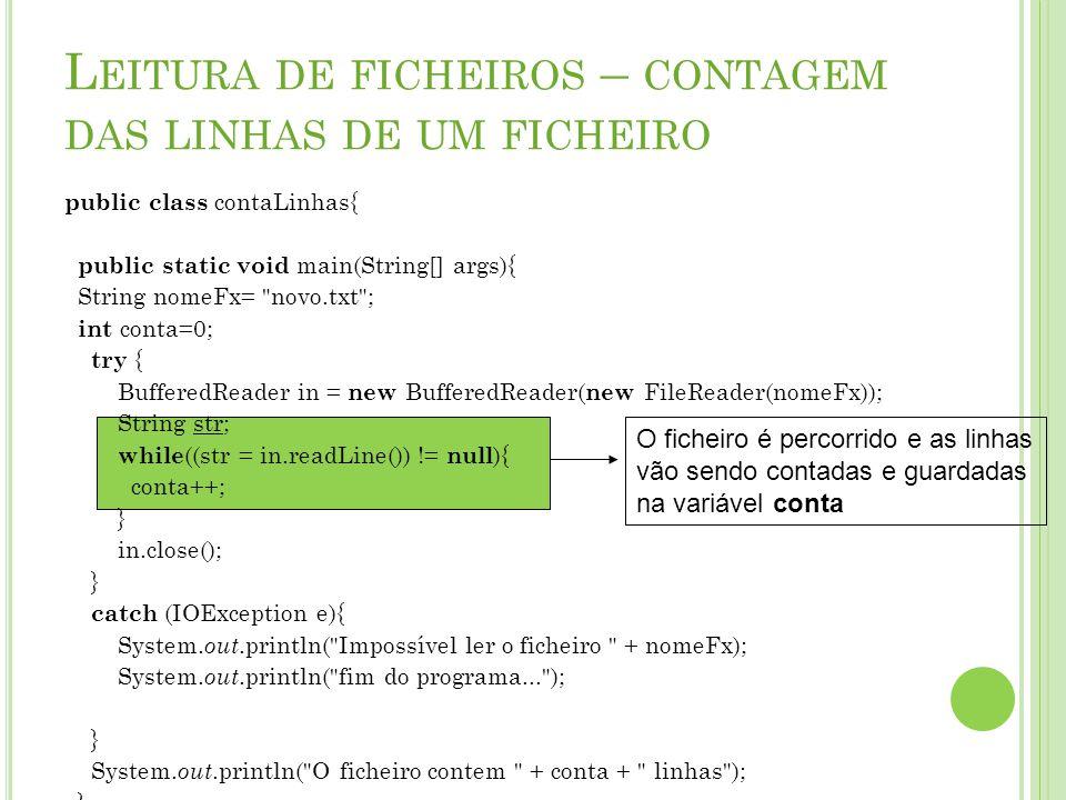 L EITURA DE FICHEIROS – CONTAGEM DAS LINHAS DE UM FICHEIRO public class contaLinhas{ public static void main(String[] args){ String nomeFx=