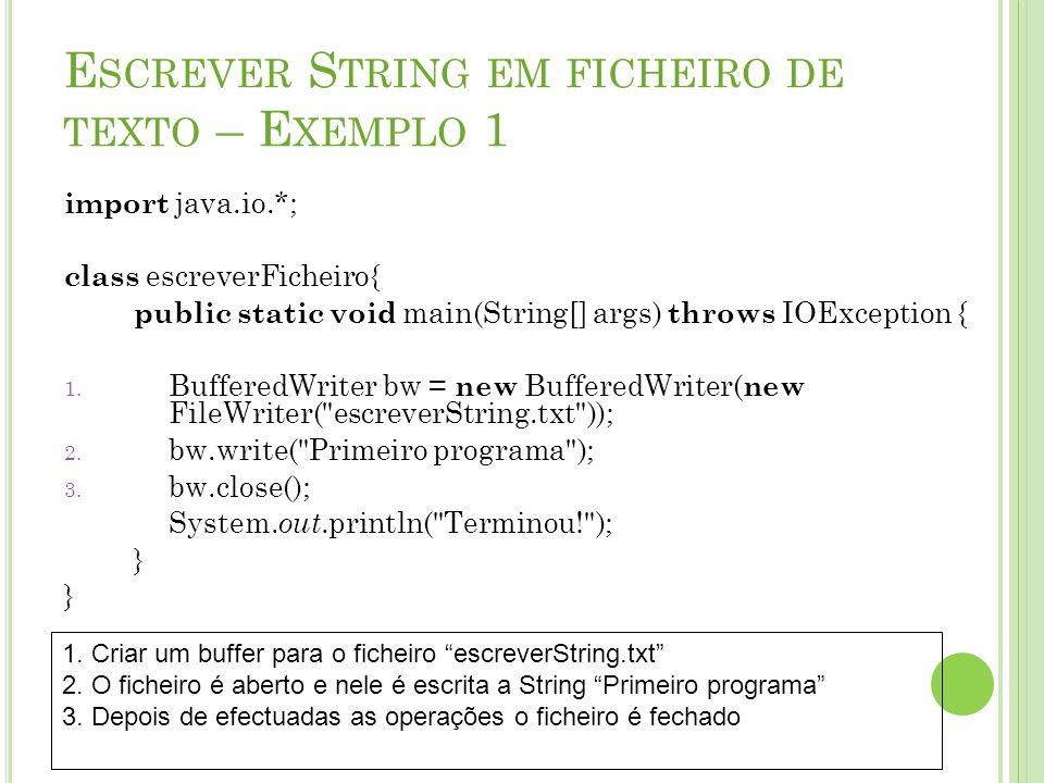 E SCREVER S TRING EM FICHEIRO DE TEXTO – E XEMPLO 1 import java.io.*; class escreverFicheiro{ public static void main(String[] args) throws IOExceptio