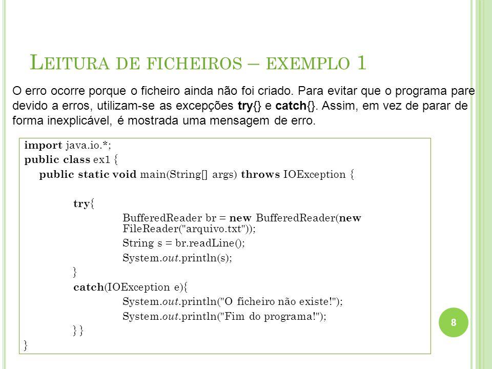 L EITURA DE FICHEIROS – EXEMPLO 1 8 O erro ocorre porque o ficheiro ainda não foi criado. Para evitar que o programa pare devido a erros, utilizam-se