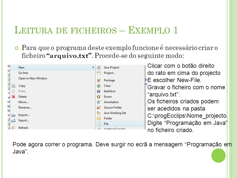 L EITURA DE FICHEIROS – E XEMPLO 1 Para que o programa deste exemplo funcione é necessário criar o ficheiro arquivo.txt. Procede-se do seguinte modo: