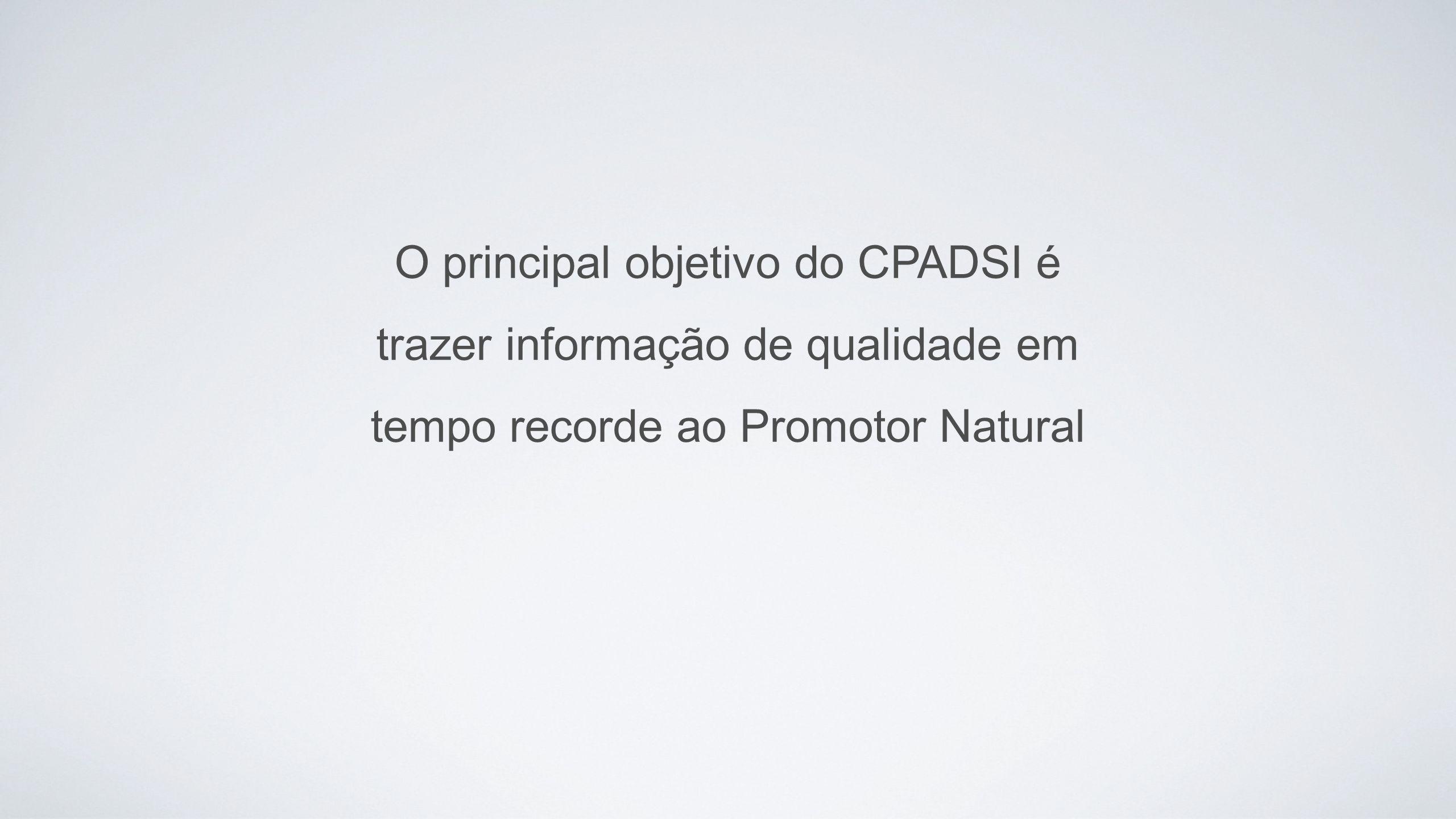 O principal objetivo do CPADSI é trazer informação de qualidade em tempo recorde ao Promotor Natural