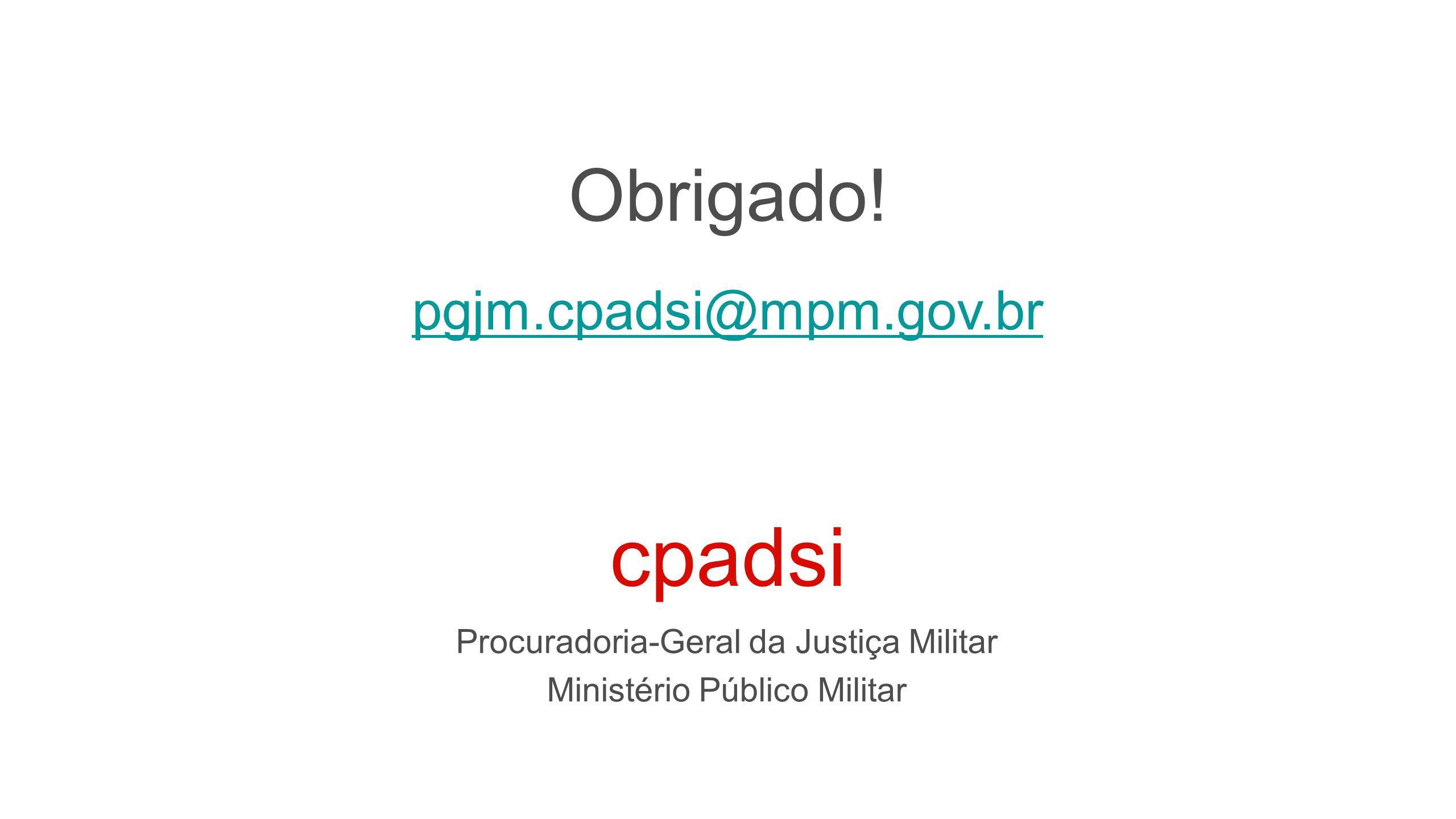 cpadsi Procuradoria-Geral da Justiça Militar Ministério Público Militar Obrigado! pgjm.cpadsi@mpm.gov.br