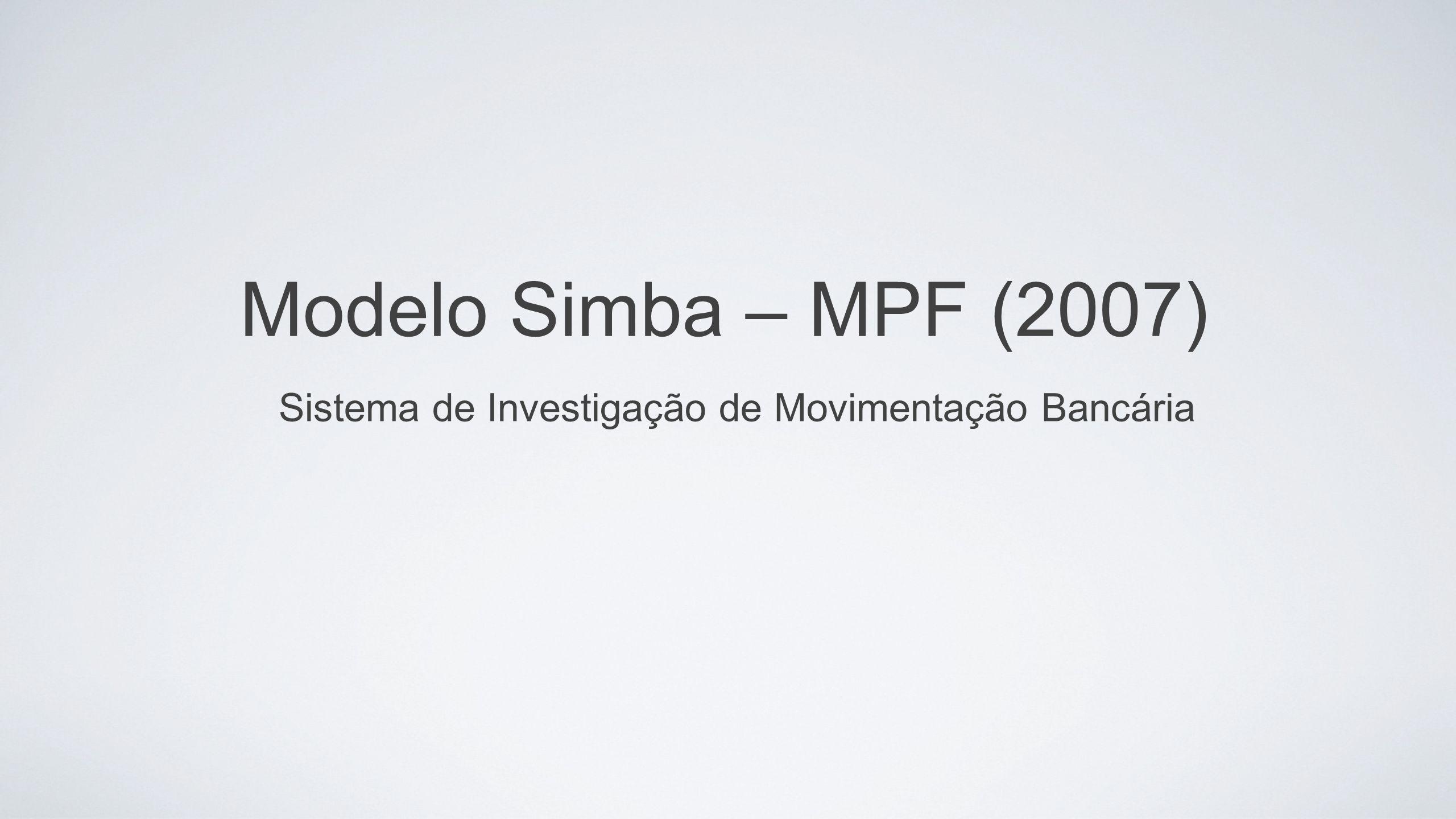 Praticamente todos os órgãos de persecução já usam o SIMBA Os dados dos sigilos bancários são transmitidos eletronicamente O Judiciário brasileiro utiliza o SIMBA como padrão