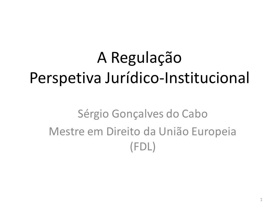 A Regulação Perspetiva Jurídico-Institucional Sérgio Gonçalves do Cabo Mestre em Direito da União Europeia (FDL) 1