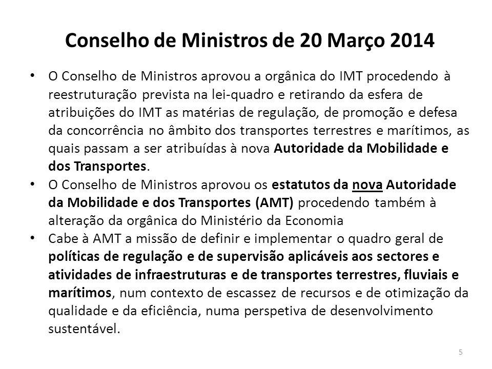 Conselho de Ministros de 20 Março 2014 O Conselho de Ministros aprovou a orgânica do IMT procedendo à reestruturação prevista na lei-quadro e retirand