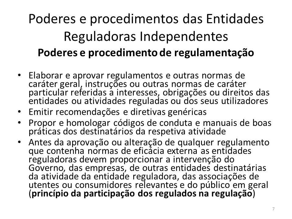 Poderes e procedimentos das Entidades Reguladoras Independentes Poderes e procedimento de regulamentação Elaborar e aprovar regulamentos e outras norm