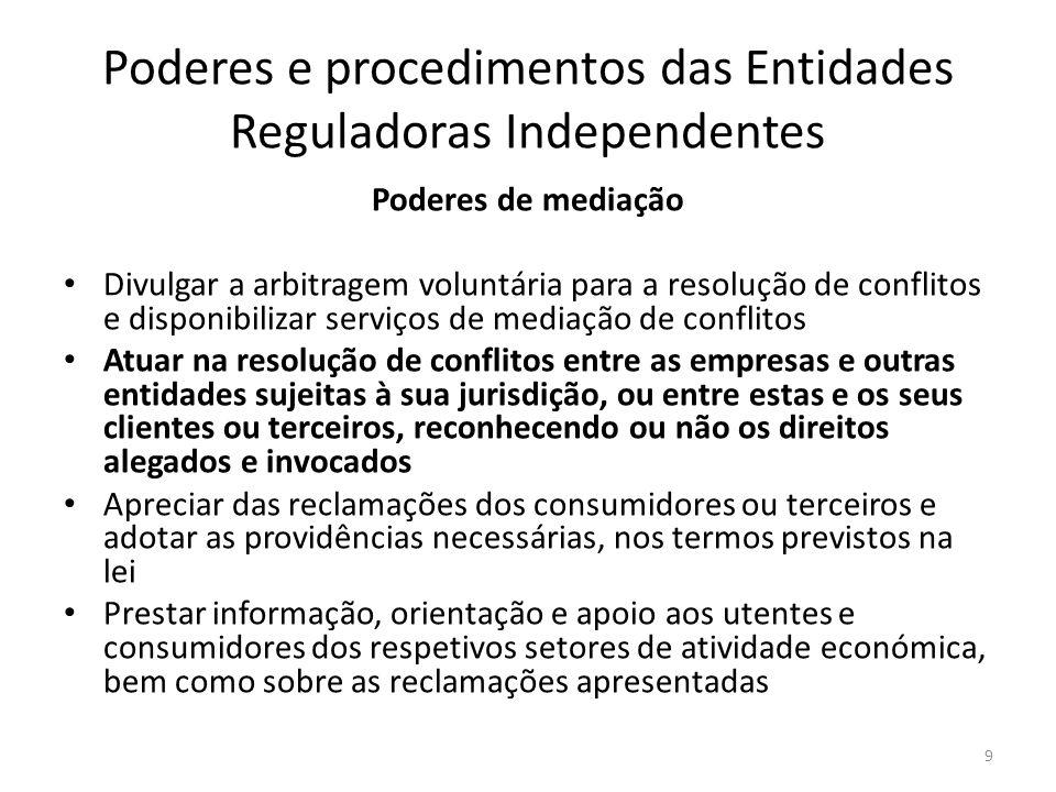 Poderes e procedimentos das Entidades Reguladoras Independentes Poderes de mediação Divulgar a arbitragem voluntária para a resolução de conflitos e d