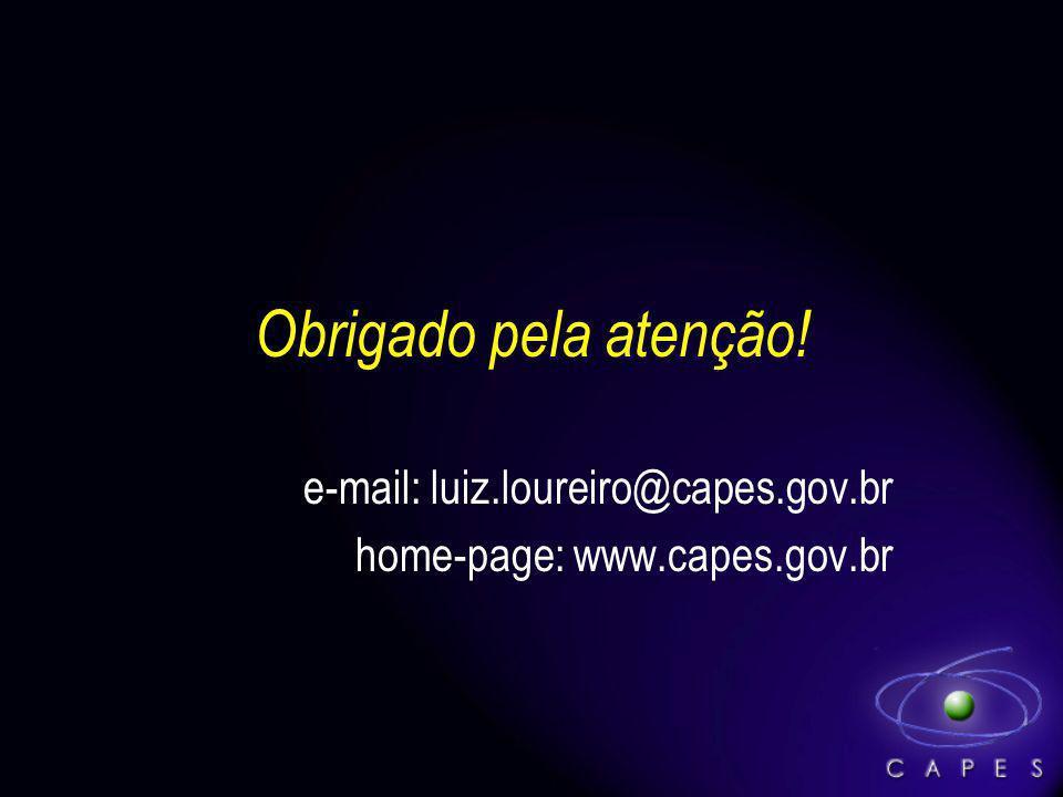 Obrigado pela atenção! e-mail: luiz.loureiro@capes.gov.br home-page: www.capes.gov.br