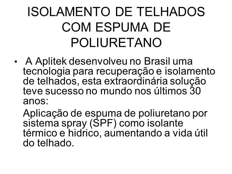 ISOLAMENTO DE TELHADOS COM ESPUMA DE POLIURETANO A Aplitek desenvolveu no Brasil uma tecnologia para recuperação e isolamento de telhados, esta extrao