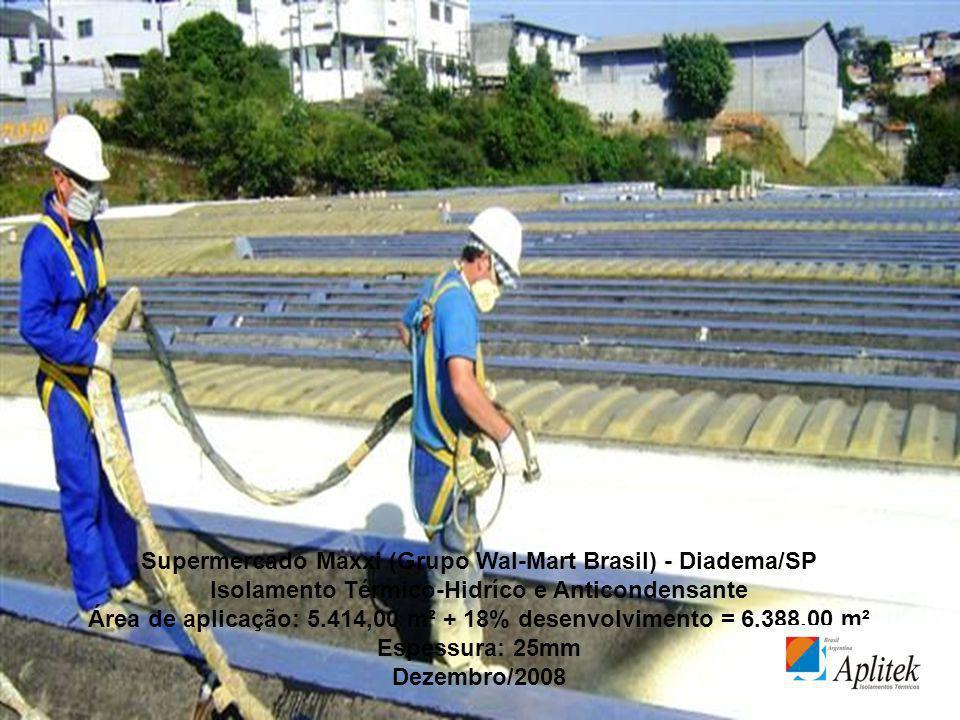 Supermercado Maxxi (Grupo Wal-Mart Brasil) - Diadema/SP Isolamento Térmico-Hidríco e Anticondensante Área de aplicação: 5.414,00 m² + 18% desenvolvime