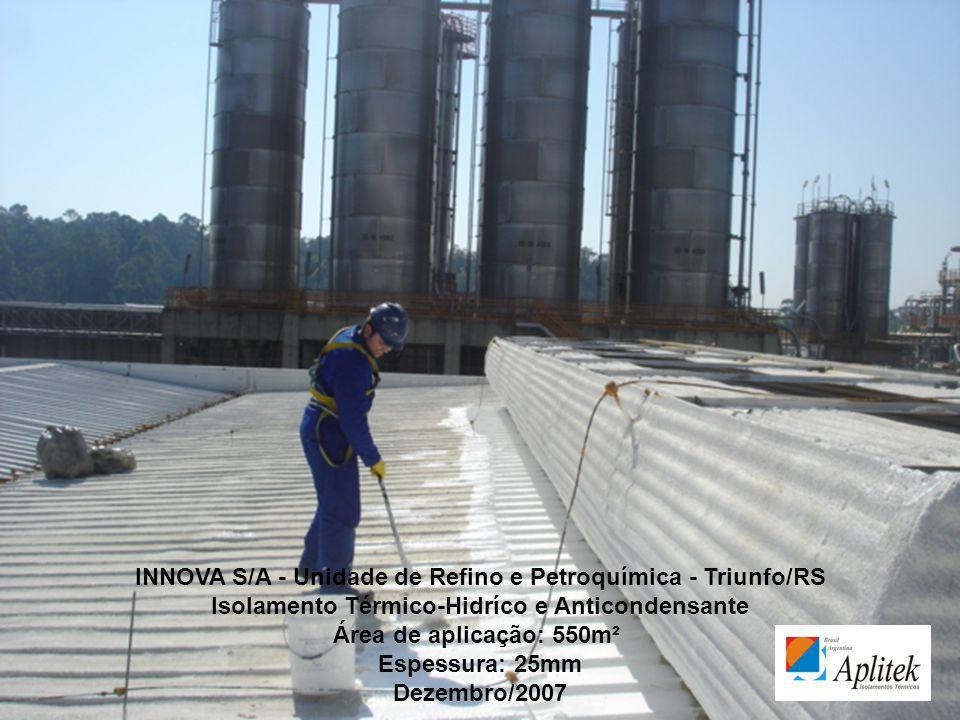 INNOVA S/A - Unidade de Refino e Petroquímica - Triunfo/RS Isolamento Térmico-Hidríco e Anticondensante Área de aplicação: 550m² Espessura: 25mm Dezem