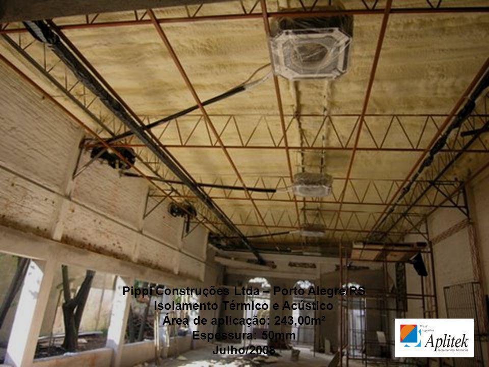 Pippi Construções Ltda – Porto Alegre/RS Isolamento Térmico e Acústico Área de aplicação: 243,00m² Espessura: 50mm Julho/2008