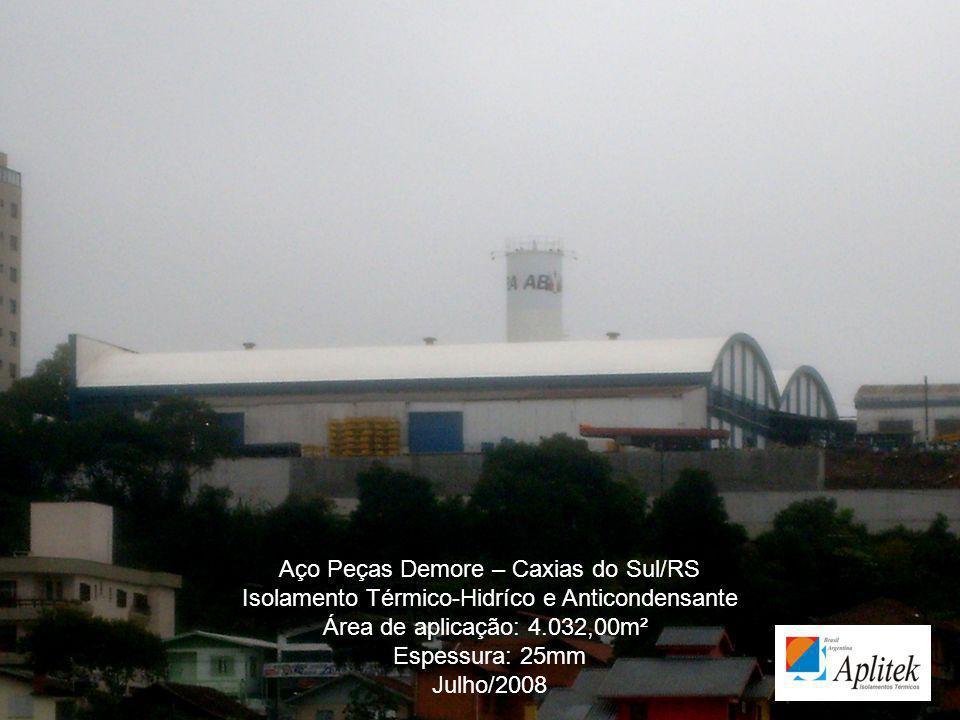 Aço Peças Demore – Caxias do Sul/RS Isolamento Térmico-Hidríco e Anticondensante Área de aplicação: 4.032,00m² Espessura: 25mm Julho/2008