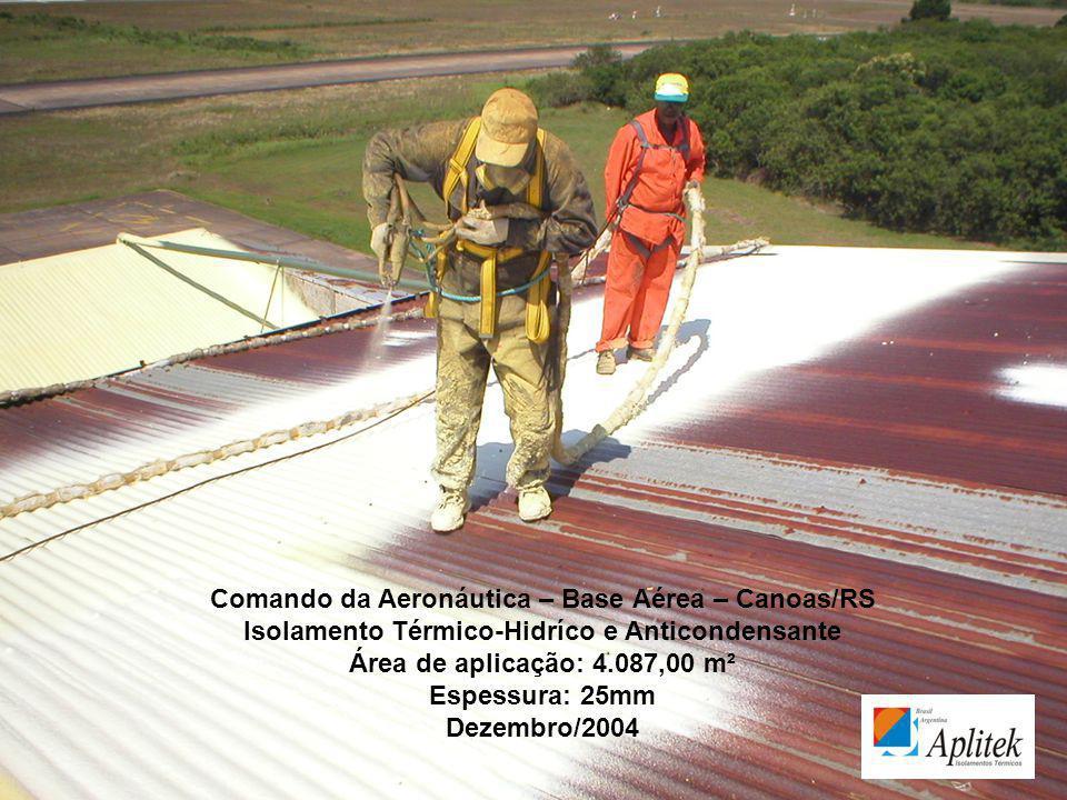 Comando da Aeronáutica – Base Aérea – Canoas/RS Isolamento Térmico-Hidríco e Anticondensante Área de aplicação: 4.087,00 m² Espessura: 25mm Dezembro/2