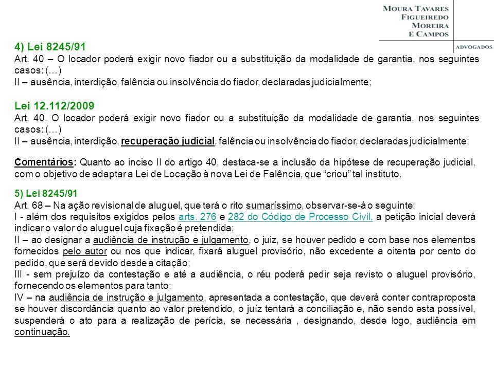 4) Lei 8245/91 Art. 40 – O locador poderá exigir novo fiador ou a substituição da modalidade de garantia, nos seguintes casos: (…) II – ausência, inte