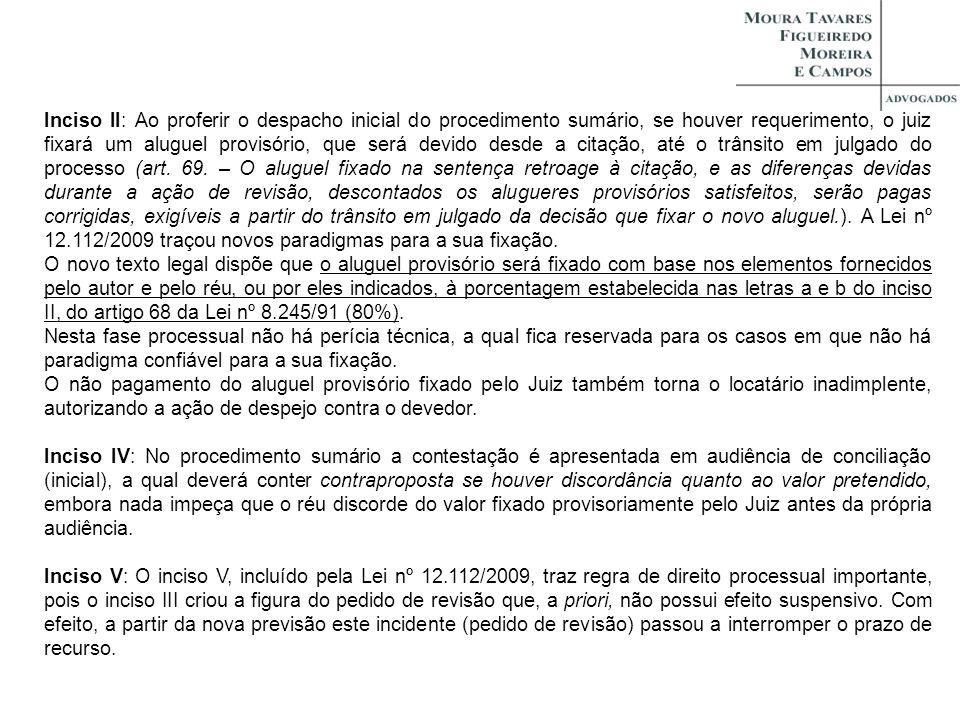 Inciso II: Ao proferir o despacho inicial do procedimento sumário, se houver requerimento, o juiz fixará um aluguel provisório, que será devido desde