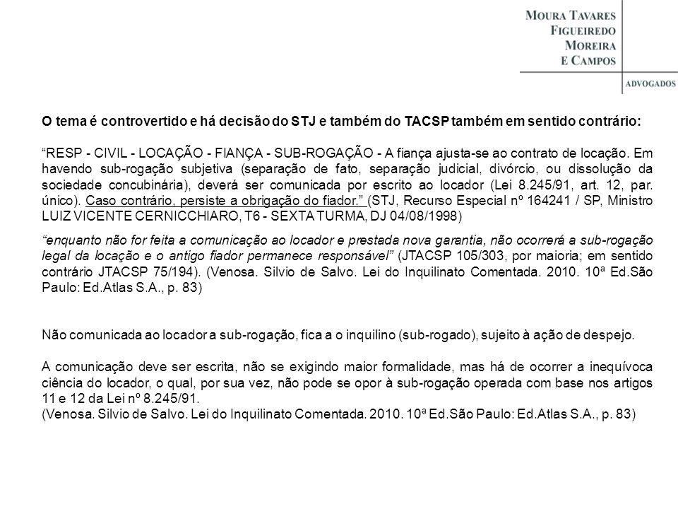 O tema é controvertido e há decisão do STJ e também do TACSP também em sentido contrário: RESP - CIVIL - LOCAÇÃO - FIANÇA - SUB-ROGAÇÃO - A fiança aju