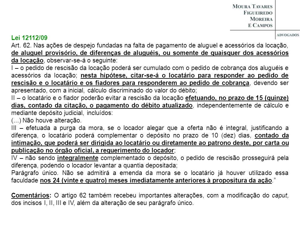Lei 12112/09 Art. 62. Nas ações de despejo fundadas na falta de pagamento de aluguel e acessórios da locação, de aluguel provisório, de diferenças de