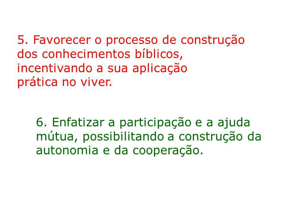 6. Enfatizar a participação e a ajuda mútua, possibilitando a construção da autonomia e da cooperação. 5. Favorecer o processo de construção dos conhe