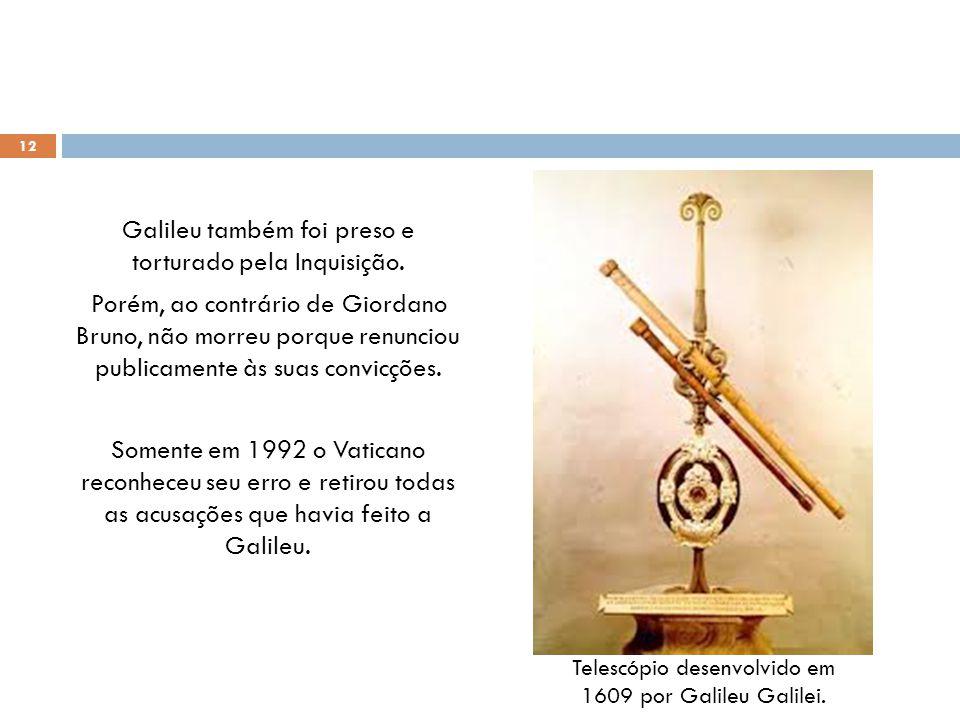 Galileu também foi preso e torturado pela Inquisição.