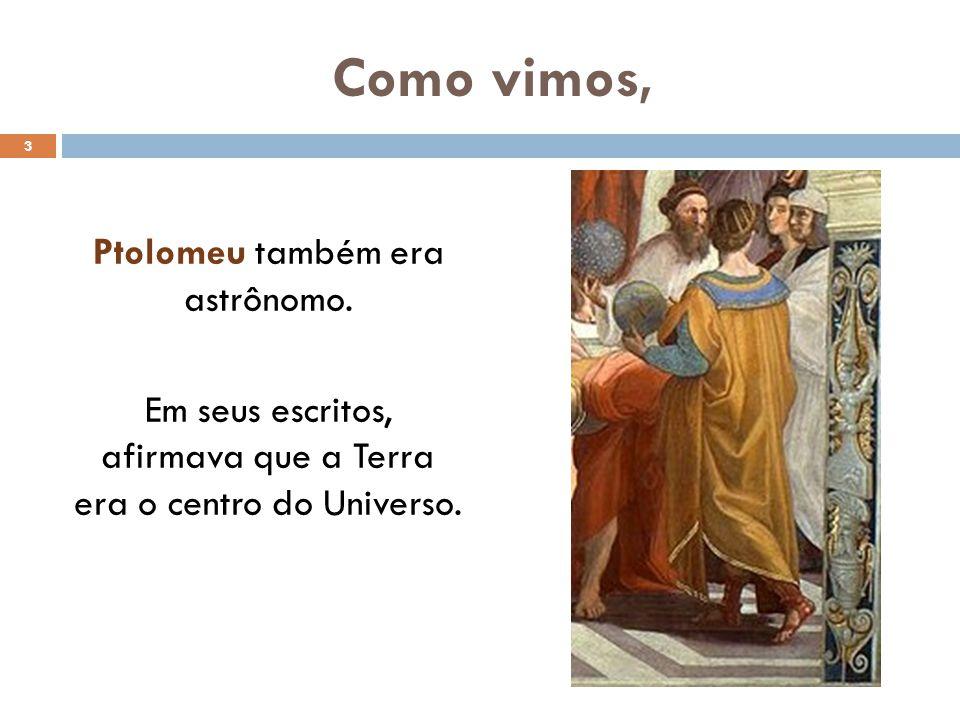 Geocentrismo Essa teoria, conhecida como geocentrismo (geo, palavra grega que significa Terra), foi defendida pela Igreja católica durante séculos.