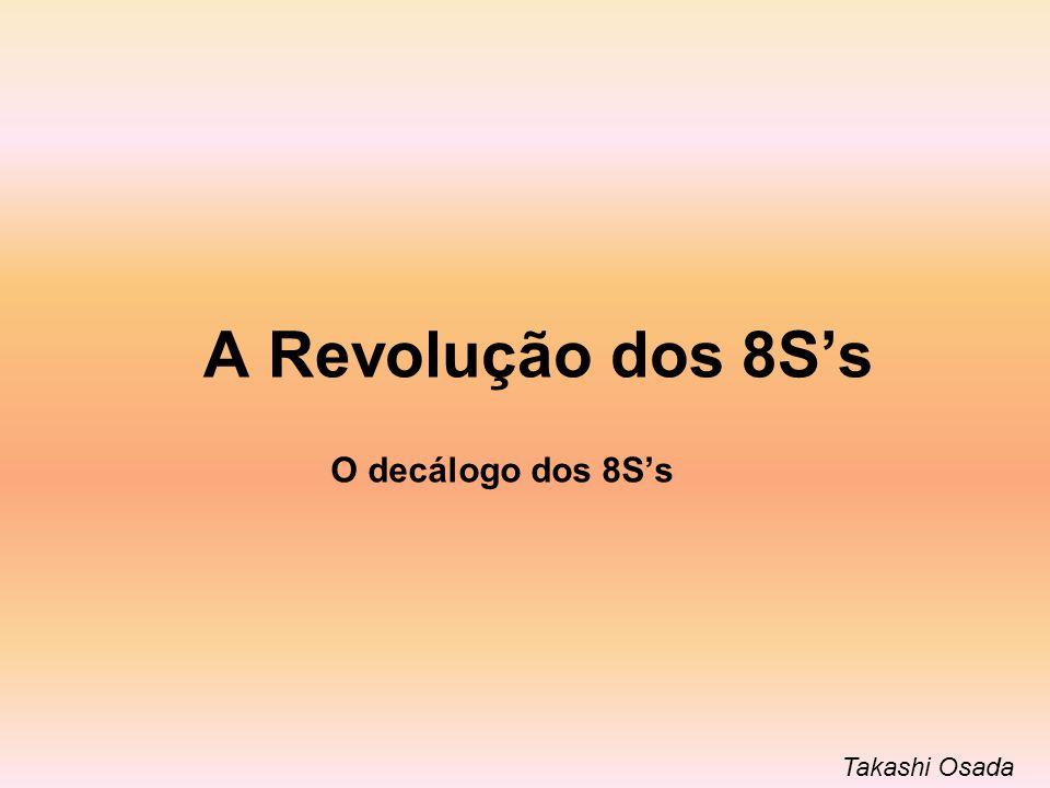 A Revolução dos 8Ss O decálogo dos 8Ss Takashi Osada