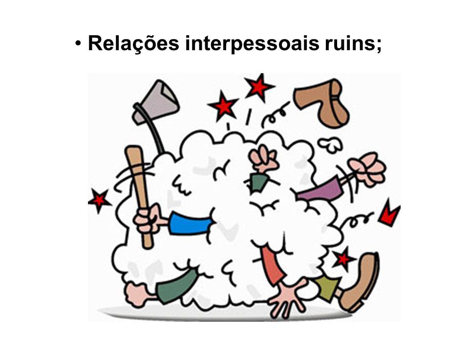 Relações interpessoais ruins;