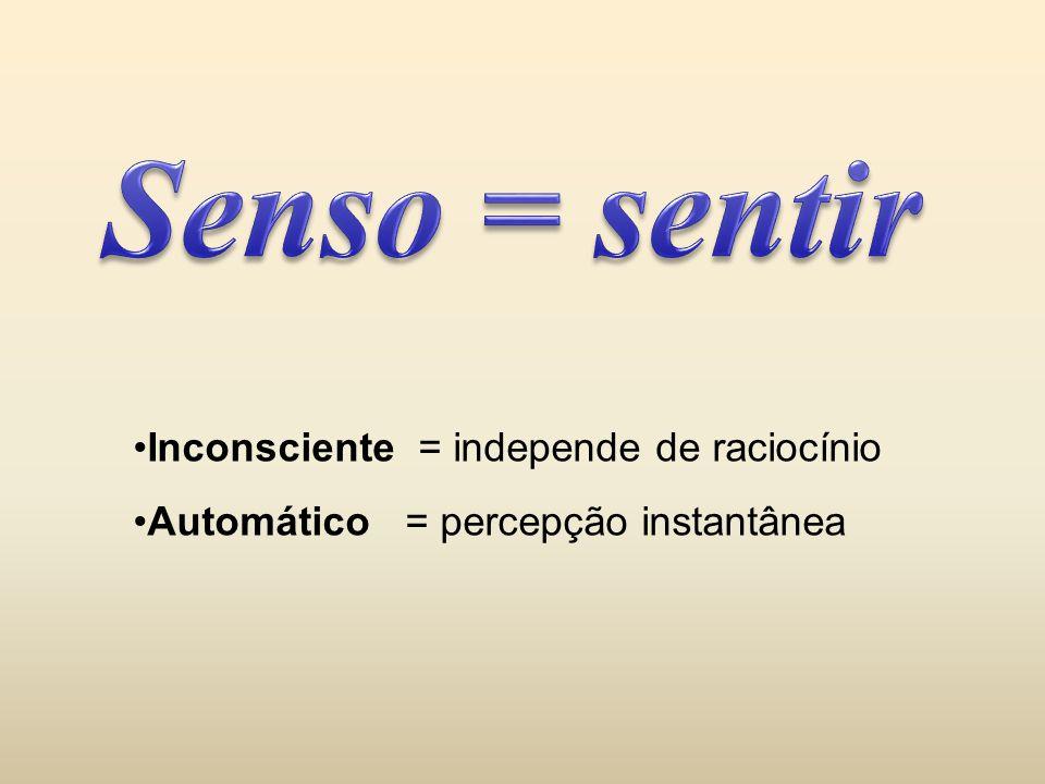 Inconsciente = independe de raciocínio Automático = percepção instantânea